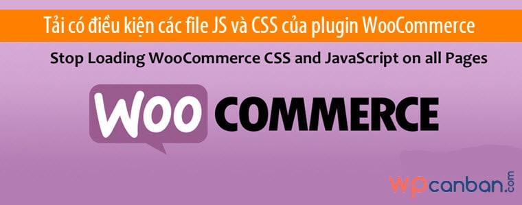 Tải có điều kiện các file JS và CSS của plugin WooCommerce
